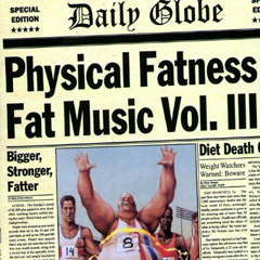 PHYSICAL FATNESS - FAT MUSIC VOL.III