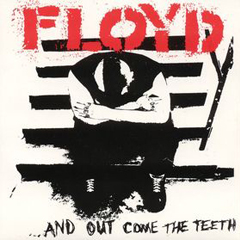 FLOYD …AND OUT COME THE TEETH